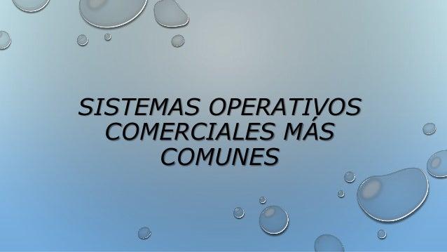 SISTEMAS OPERATIVOS COMERCIALES MÁS COMUNES