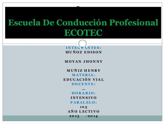 Volante Escuela De Conducción Profesional  ECOTEC INTEGRANTES: MUÑOZ EDISON MOYAN JHONNY MUÑIZ HENRY MATERIA: EDUCACIÓN VI...