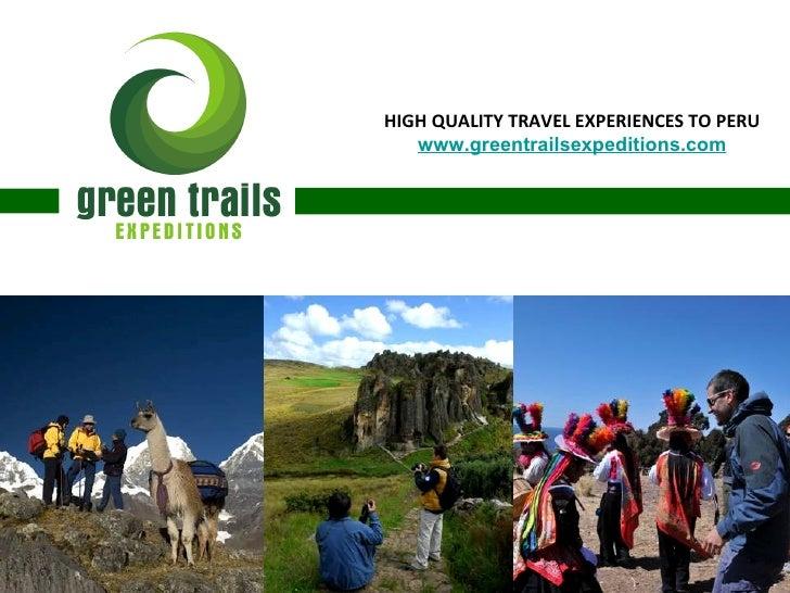 HIGH QUALITY TRAVEL EXPERIENCES TO PERU    www.greentrailsexpeditions.com