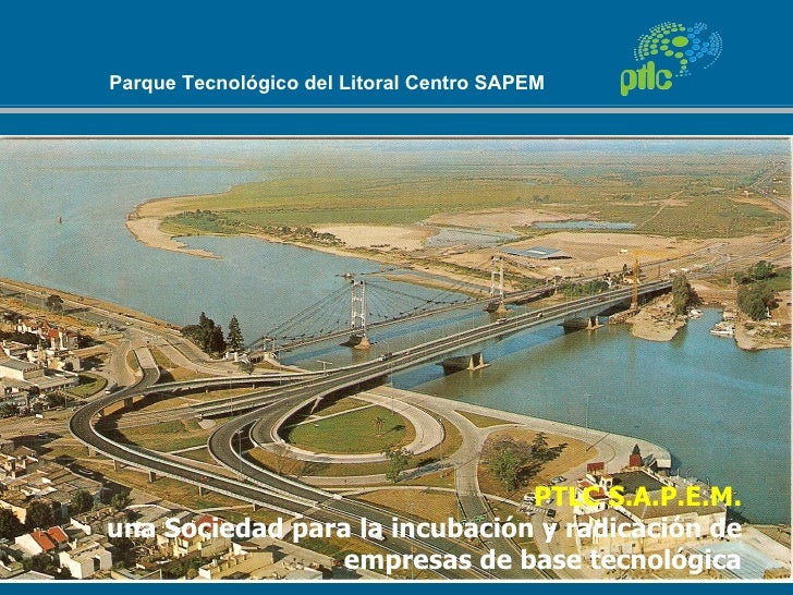 Parque Tecnológico del Litoral Centro SAPEM                               PTLC S.A.P.E.M.una Sociedad para la incubación y...