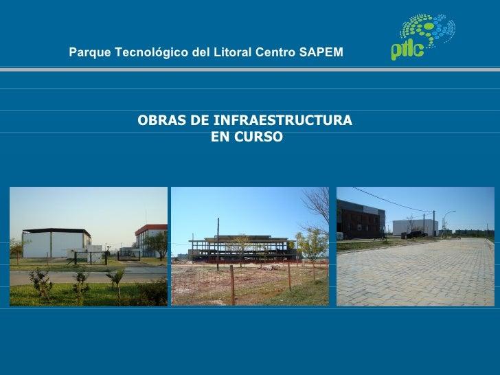 Parque Tecnológico del Litoral Centro SAPEM          OBRAS DE INFRAESTRUCTURA                  EN CURSO