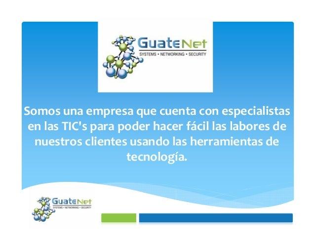 Somos una empresa que cuenta con especialistasen las TICs para poder hacer fácil las labores denuestros clientes usando la...