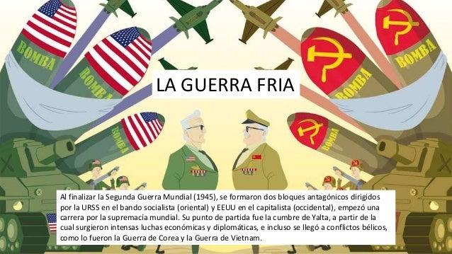 Al finalizar la Segunda Guerra Mundial (1945), se formaron dos bloques antagónicos dirigidos por la URSS en el bando socia...