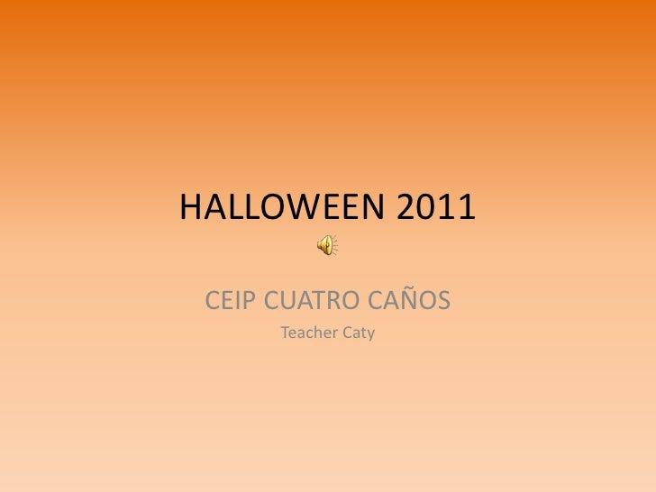 HALLOWEEN 2011 CEIP CUATRO CAÑOS      Teacher Caty