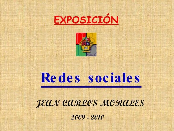 EXPOSICIÓN Redes sociales JEAN CARLOS MORALES 2009 - 2010