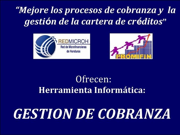 """""""Mejore los procesos de cobranza y la  gestión de la cartera de créditos""""             Ofrecen:     Herramienta Informática..."""
