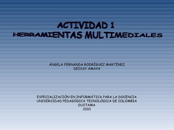 ÁNGELA FERNANDA RODRÍGUEZ MARTÍNEZ DEISSY AMAYA ESPECIALIZACIÓN EN INFORMÁTICA PARA LA DOCENCIA UNIVERSIDAD PEDAGÓGICA TEC...