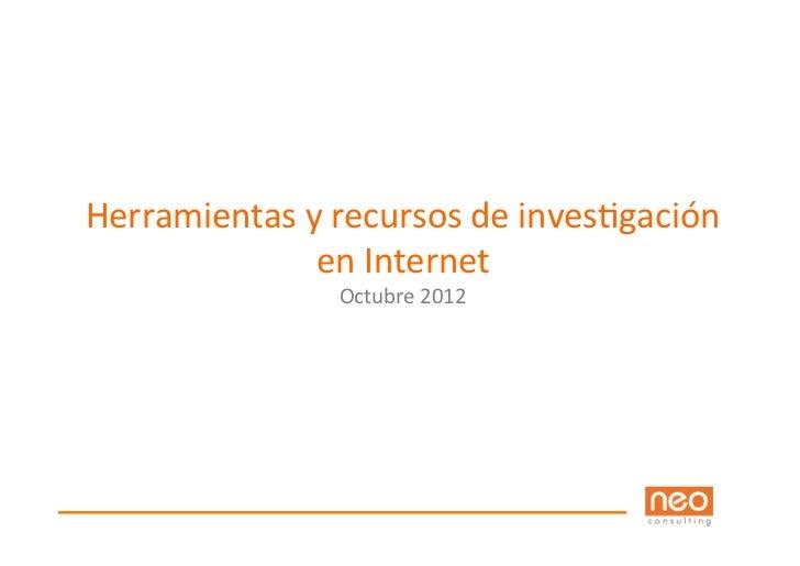 Herramientas y recursos de inves1gación                   en Internet                       Octubre 2012...