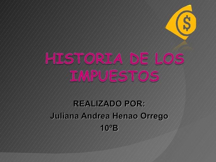 REALIZADO POR: Juliana Andrea Henao Orrego 10ºB