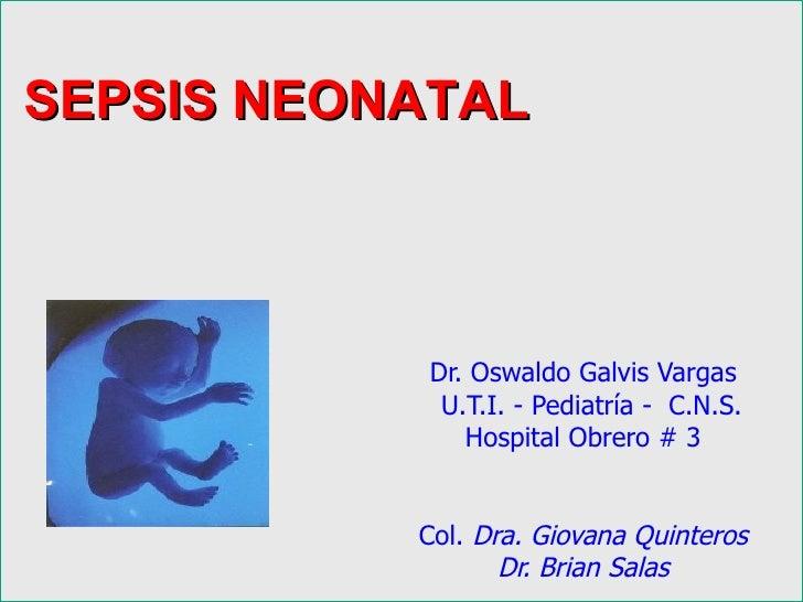 SEPSIS NEONATAL               Dr. Oswaldo Galvis Vargas             U.T.I. - Pediatría - C.N.S.               Hospital Obr...