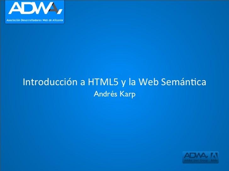 IntroducciónaHTML5ylaWebSemán:ca               Andrés Karp