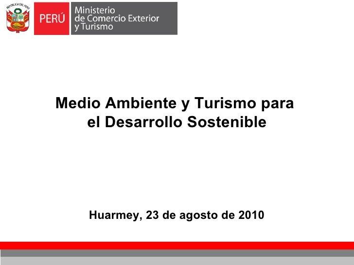 Medio Ambiente y Turismo para  el Desarrollo Sostenible Huarmey, 23 de agosto de 2010