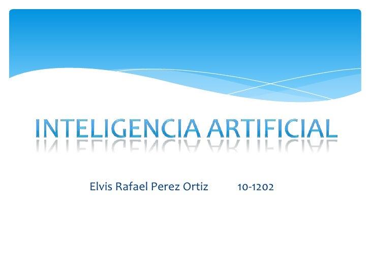 Inteligencia Artificial<br />Elvis Rafael Perez Ortiz10-1202<br />