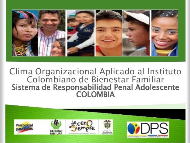 Diagnostico dl Clima Organizacional Clima Organizacional Aplicado al Instituto Colombiano de Bienestar Familiar Sistema de...
