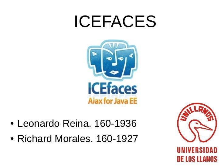 ICEFACES●   Leonardo Reina. 160-1936●   Richard Morales. 160-1927