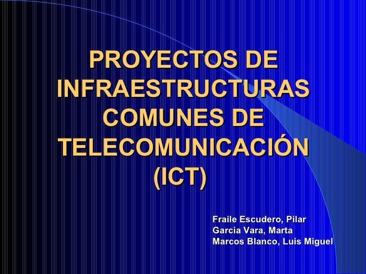 PROYECTOS DE INFRAESTRUCTURAS COMUNES DE TELECOMUNICACIÓN (ICT)  Fraile Escudero, Pilar García Vara, Marta Marcos Blanco, ...