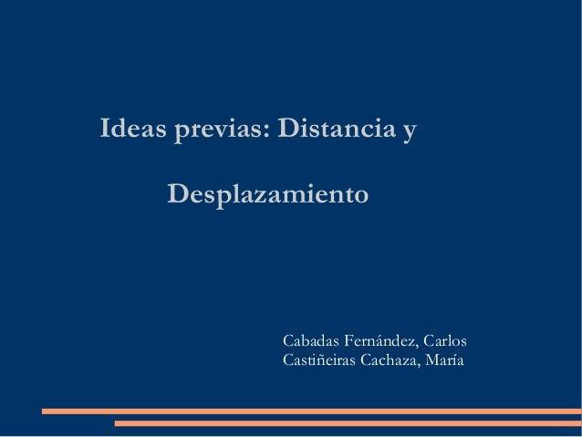 Ideas previas: Distancia y Desplazamiento  Cabadas Fernández, Carlos Castiñeiras Cachaza, María