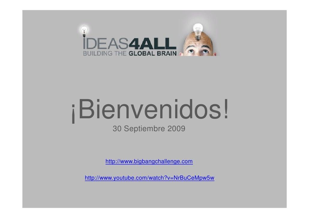 ¡Bienvenidos!           30 Septiembre 2009           http://www.bigbangchallenge.com   http://www.youtube.com/watch?v=NrBu...