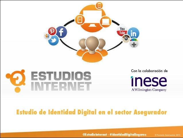 Con la colaboración de  Estudio de Identidad Digital en el sector Asegurador  @EstudioInternet - #IdentidadDigitalSeguros ...