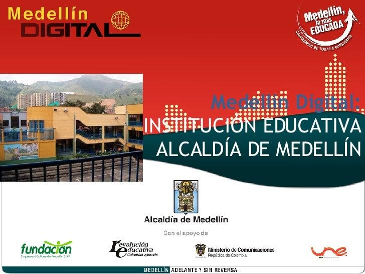 Medellín Digital: INSTITUCIÓN EDUCATIVA ALCALDÍA DE MEDELLÍN