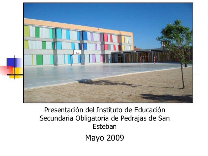 Presentación del Instituto de Educación Secundaria Obligatoria de Pedrajas de San Esteban Mayo 2009