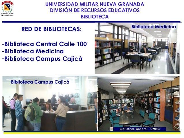 UNIVERSIDAD MILITAR NUEVA GRANADA DIVISIÓN DE RECURSOS EDUCATIVOS BIBLIOTECA  RED DE BIBLIOTECAS: -Biblioteca Central Call...