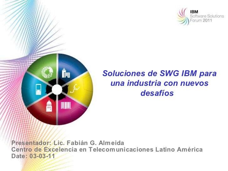 Soluciones de SWG IBM para                             una industria con nuevos                                    desafío...