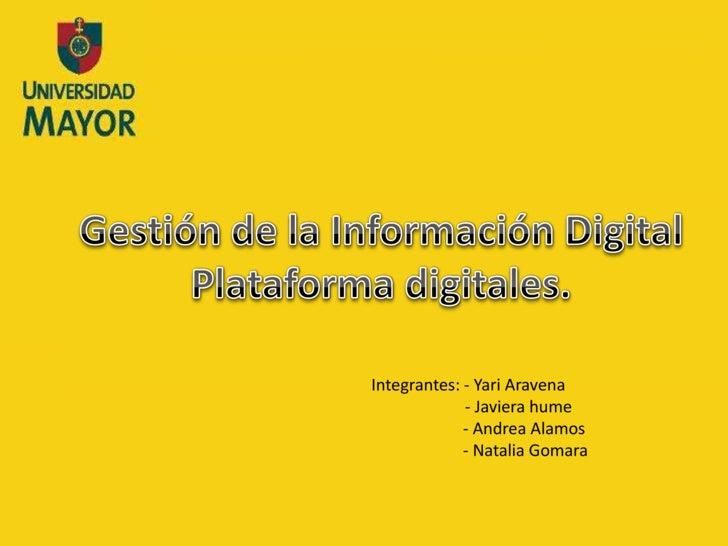 Gestión de la Información Digital<br />Plataforma digitales.<br />Integrantes: - YariAravena<br />    - Javierahume<br /> ...