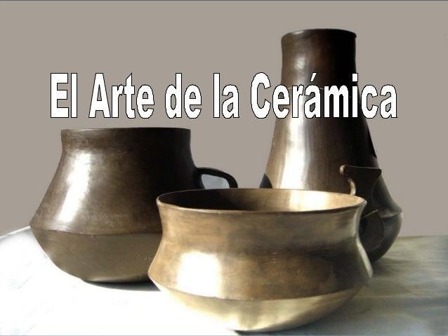  Es el arte de modelar utilizando arcillaEs el arte de modelar utilizando arcilla como materia prima, que una vez seca, s...