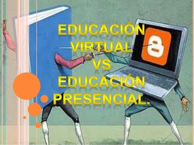 EDUCACIÓN VIRTUAL Es una forma de aprendizaje de algún conocimiento si exigencia de la presencia física en una institución...