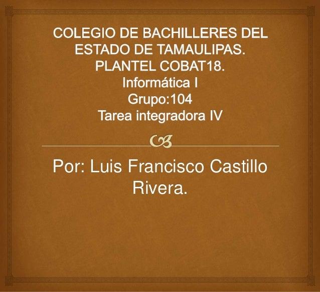 Por: Luis Francisco Castillo Rivera.