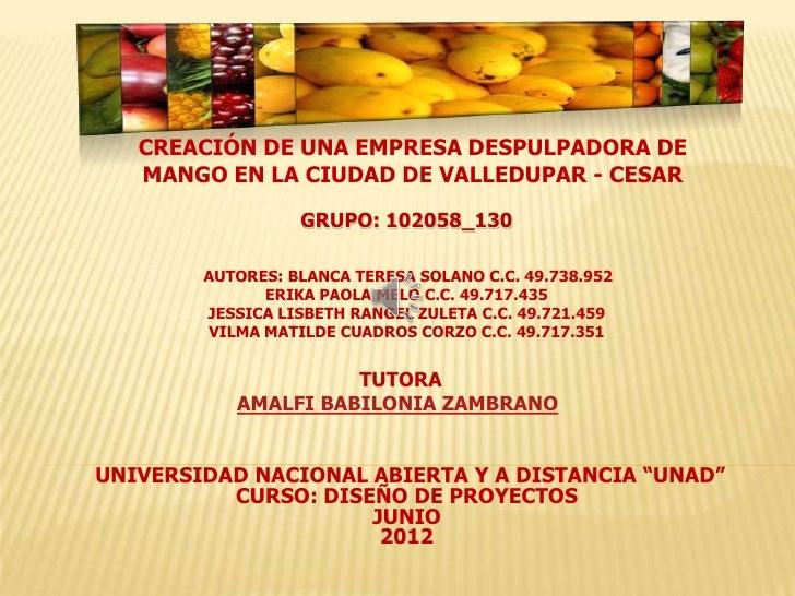 CREACIÓN DE UNA EMPRESA DESPULPADORA DE   MANGO EN LA CIUDAD DE VALLEDUPAR - CESAR                  GRUPO: 102058_130     ...