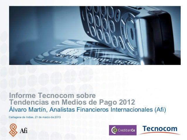Insertar ImagenInforme Tecnocom sobreTendencias en Medios de Pago 2012Álvaro Martín, Analistas Financieros Internacionales...