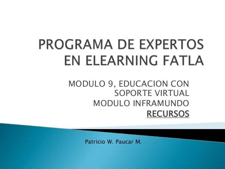 PROGRAMA DE EXPERTOS EN ELEARNING FATLA<br />MODULO 9, EDUCACION CON SOPORTE VIRTUAL<br />MODULO INFRAMUNDO<br />RECURSOS<...