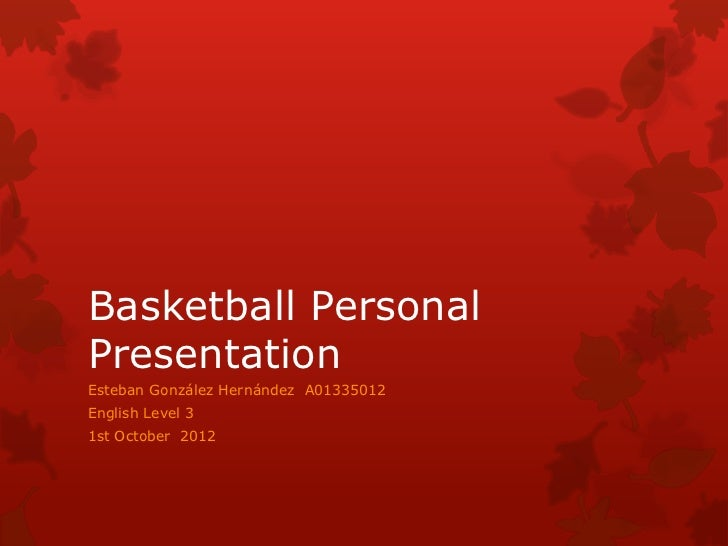 Basketball PersonalPresentationEsteban González Hernández A01335012English Level 31st October 2012