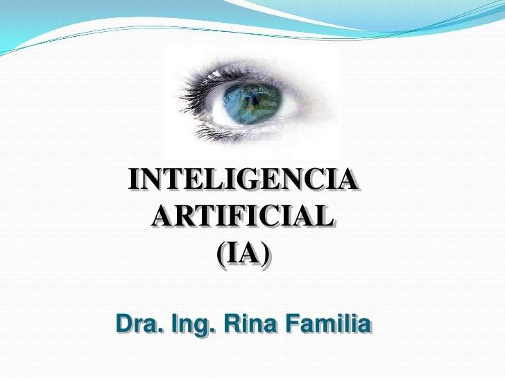 INTELIGENCIA  ARTIFICIAL      (IA)Dra. Ing. Rina Familia