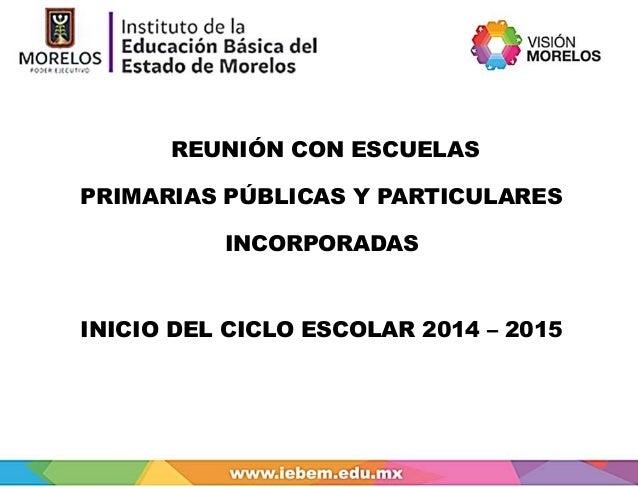 REUNIÓN CON ESCUELAS  PRIMARIAS PÚBLICAS Y PARTICULARES  INCORPORADAS  INICIO DEL CICLO ESCOLAR 2014 – 2015