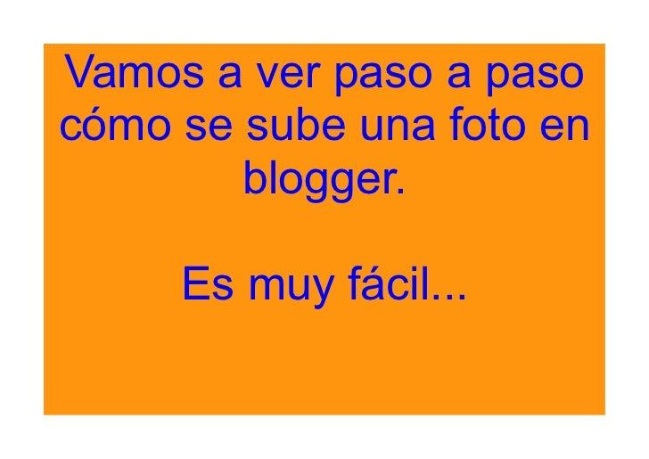 Vamos a ver paso a paso cómo se sube una foto en         blogger.       Es muy fácil...