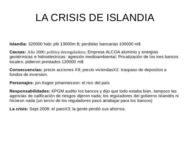 LA CRISIS DE ISLANDIAIslandia: 320000 hab; pib 13000m $; perdidas bancarias 100000 m$Causas: Año 2000: política desregulad...