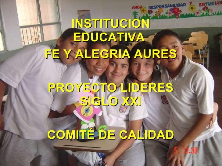 INSTITUCION EDUCATIVA  FE Y ALEGRIA AURES PROYECTO LIDERES SIGLO XXI COMITÉ DE CALIDAD
