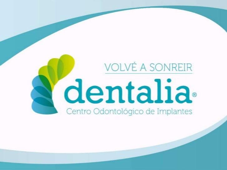 dentalia® es una empresa especializada       en Implantes Dentales y los hace       accesibles a toda la gente por su polí...