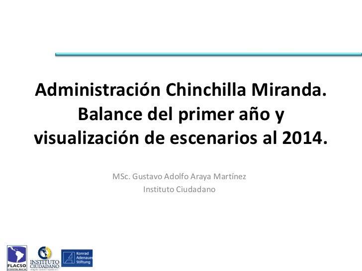 Administración Chinchilla Miranda.     Balance del primer año yvisualización de escenarios al 2014.         MSc. Gustavo A...