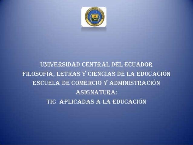 UNIVERSIDAD CENTRAL DEL ECUADOR FILOSOFÍA, LETRAS Y CIENCIAS DE LA EDUCACIÓN ESCUELA DE COMERCIO Y ADMINISTRACIÓN ASIGNATU...