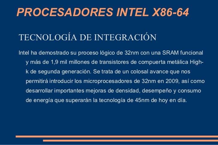 PROCESADORES INTEL X86-64 TECNOLOGÍA DE INTEGRACIÓN Intel ha demostrado su proceso lógico de 32nm con una SRAM funcional y...