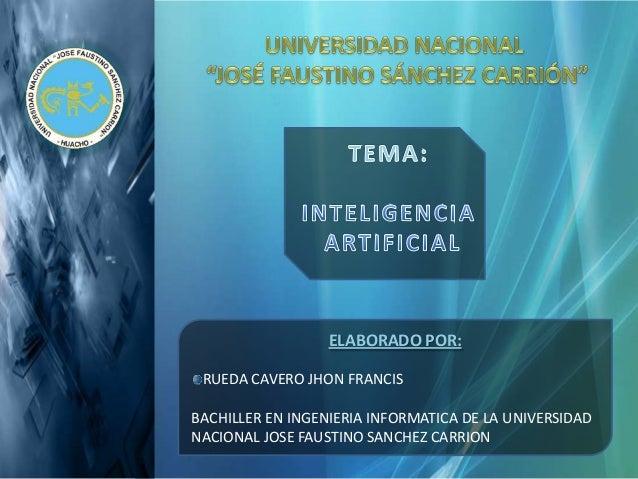 ELABORADO POR: RUEDA CAVERO JHON FRANCISBACHILLER EN INGENIERIA INFORMATICA DE LA UNIVERSIDADNACIONAL JOSE FAUSTINO SANCHE...