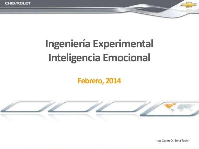 Ingeniería Experimental Inteligencia Emocional Febrero,2014 Ing. Carlos O. Soria Tubòn