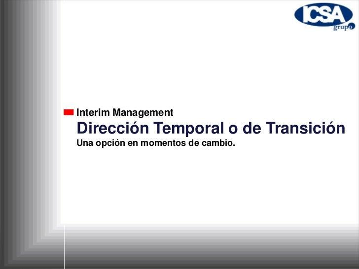 Interim Management<br />Dirección Temporal o de Transición<br />Una opción en momentos de cambio.<br />