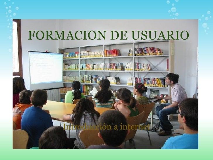 FORMACION DE USUARIO Introducción a internet