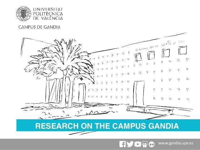 www.gandia.upv.es RESEARCH ON THE CAMPUS GANDIA