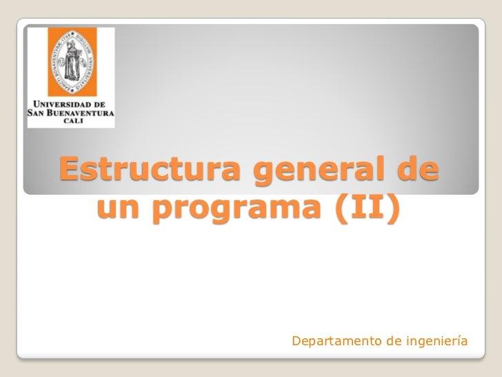 Estructura general de  un programa (II)            Departamento de ingeniería